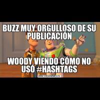 BUZZ MUY ORGULLOSO DE SU PUBLICACIÓNWOODY VIENDO CÓMO NO USÓ #HASHTAGS