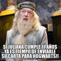 SI JULIANA CUMPLE 11 AÑOS YA ES TIEMPO DE ENVIARLE SU CARTA PARA HOGWARTS!!