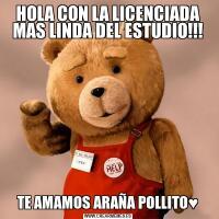 HOLA CON LA LICENCIADA MAS LINDA DEL ESTUDIO!!!TE AMAMOS ARAÑA POLLITO♥