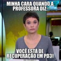 MINHA CARA QUANDO A PROFESSORA DIZ:VOCÊ ESTÁ DE RECUPERAÇÃO EM PD3!