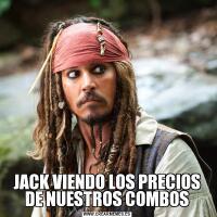 JACK VIENDO LOS PRECIOS DE NUESTROS COMBOS