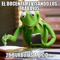 EL DOCENTE REVISANDO LOS TRABAJOS28 BURBUJAS A,B,C,D.....