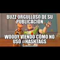 BUZZ ORGULLOSO DE SU PUBLICACIÓNWOODY VIENDO CÓMO NO USÓ #HASHTAGS