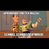 (APRENDIENDO FONÉTICA INGLESA)            SCHWAS, SCHWAS EVERYWHERE