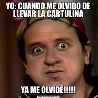 YO: CUANDO ME OLVIDO DE LLEVAR LA CARTULINAYA ME OLVIDÉ!!!!!