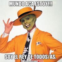 MUNDO ACA ESTOY!!!SOY EL REY DE TODOS/AS.