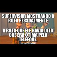 SUPERVISOR MOSTRANDO A ROTA PESSOALMENTEA ROTA QUE ELE HAVIA DITO QUE ERA ÓTIMA PELO TELEFONE.