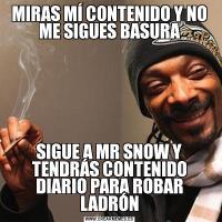 MIRAS MÍ CONTENIDO Y NO ME SIGUES BASURASIGUE A MR SNOW Y TENDRÁS CONTENIDO DIARIO PARA ROBAR LADRÓN