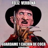 FELIZ  VERBENAGUARDAME 1 CACHIN DE COCA