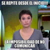 SE REPITE DESDE EL INICIO!!!LA IMPOSIBILIDAD DE NO COMUNICAR