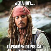 ¿ERA HOY.....EL EXAMEN DE FISICA?