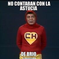 NO CONTABAN CON LA ASTUCIA DE BRIO